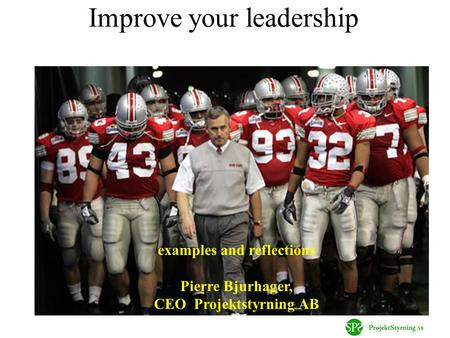 Improve your leadership examples and reflections Pierre Bjurhager, CEO Projektstyrning AB.