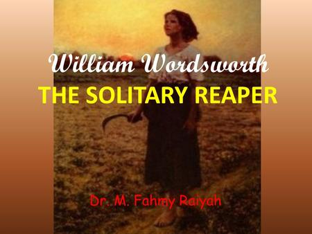 William Wordsworth THE SOLITARY REAPER
