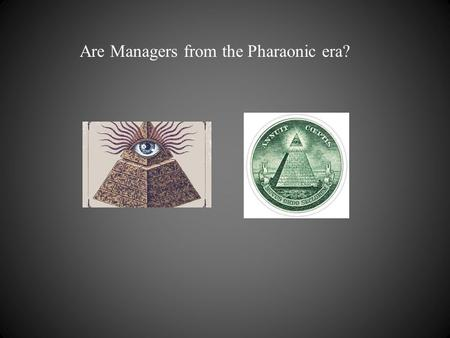 Are <strong>Managers</strong> from the Pharaonic era?. <strong>Managers</strong> are from the future.