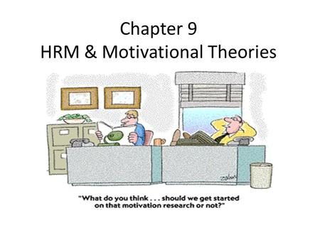 Chapter 9 HRM & Motivational Theories. Motivational Theories Definition: Motivation is the force that drives a person to achieve an objective. It is the.