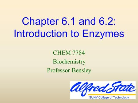 Chapter 6.1 and 6.2: Introduction to Enzymes CHEM 7784 Biochemistry Professor Bensley.