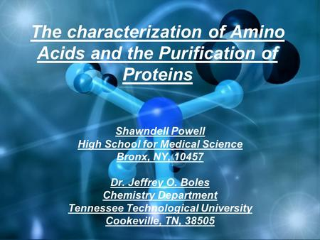 The characterization of Amino Acids and the Purification of Proteins Shawndell Powell High School for Medical Science Bronx, NY, 10457 Dr. Jeffrey O. Boles.