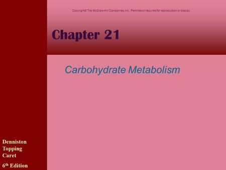 Chapter 21 Carbohydrate Metabolism Denniston Topping Caret 6 th Edition Copyright  The McGraw-Hill Companies, Inc. Permission required for reproduction.
