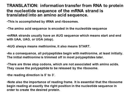 TRANSLATION: information transfer from RNA to protein the nucleotide sequence of the mRNA strand is translated into an amino acid sequence. This is accomplished.
