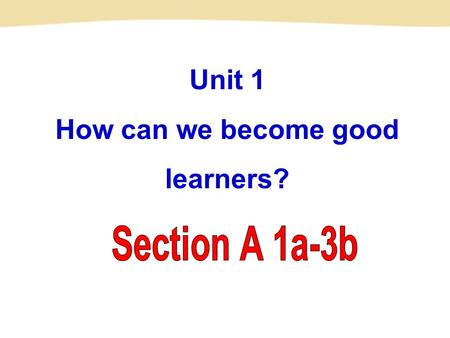 Unit 1 How can we become good learners?. textbook conversation aloud pronunciation sentence patient n. 教科书;课本 n. 交谈;谈话 adv. 大声地;出声地 n. 发音;读音 n. 句子 adj.