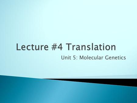 "Unit 5: Molecular Genetics. DNA Transcription Translation TraitRNA Protein The ""Central Dogma"" of Molecular Genetics."