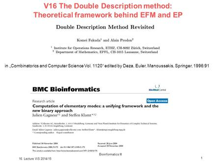 "16. Lecture WS 2014/15 Bioinformatics III 1 V16 The Double Description method: Theoretical framework behind EFM and EP in ""Combinatorics and Computer Science."