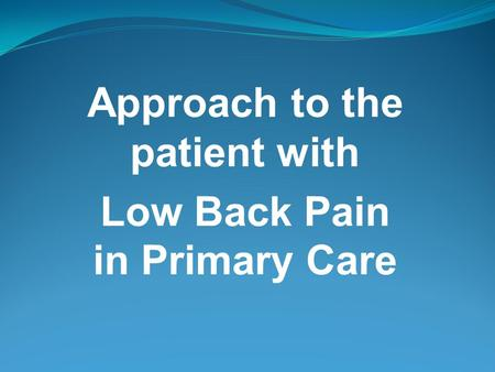 Approach to the patient with Low Back Pain in Primary Care.