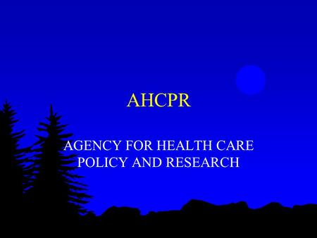 AHCPR AGENCY FOR HEALTH CARE POLICY AND RESEARCH.