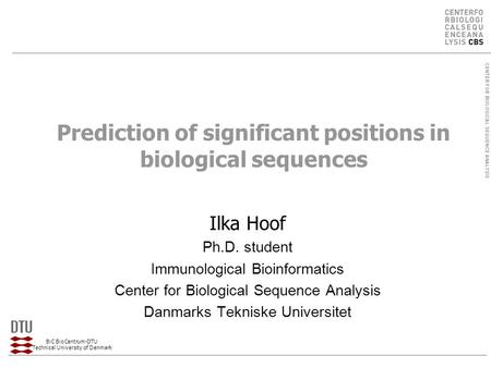 CENTER FOR BIOLOGICAL SEQUENCE ANALYSIS BiC BioCentrum-DTU Technical University of Denmark 1/31 Prediction of significant positions in biological sequences.