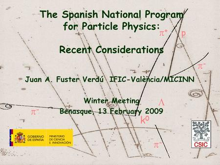 --  k0k0 ++ -- -- p The Spanish National Program for Particle Physics: Recent Considerations Juan A. Fuster Verdú IFIC-València/MICINN Winter.