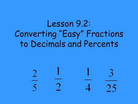 "Lesson 9.2: Converting ""Easy"" Fractions to Decimals and Percents."