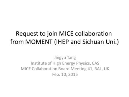Request to join MICE collaboration from MOMENT (IHEP and Sichuan Uni.) Jingyu Tang Institute of High Energy Physics, CAS MICE Collaboration Board Meeting.