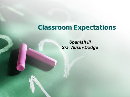 Classroom Expectations Spanish III Sra. Ausin-Dodge.