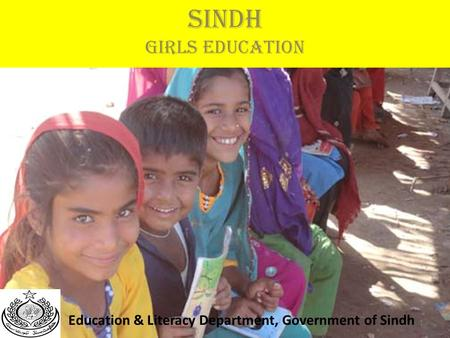SINDH Girls Education Education & Literacy Department, Government of Sindh 1.