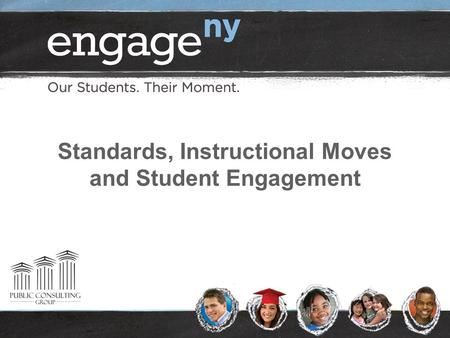 Standards, Instructional Moves and Student Engagement.