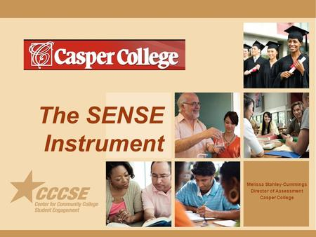 The SENSE Instrument Melissa Stahley-Cummings Director of Assessment Casper College.