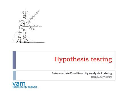 Hypothesis testing Intermediate Food Security Analysis Training Rome, July 2010.