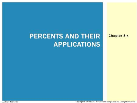 Chapter Six PERCENTS AND THEIR APPLICATIONS Copyright © 2014 by The McGraw-Hill Companies, Inc. All rights reserved. McGraw-Hill/Irwin.