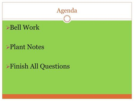 Agenda  Bell Work  Plant Notes  Finish All Questions.
