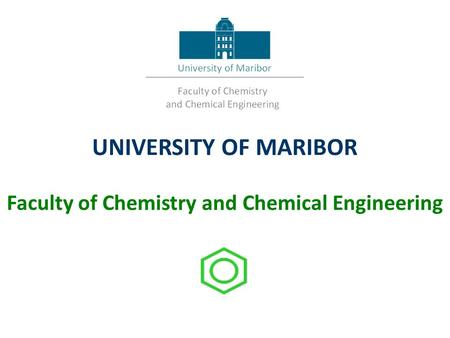 UNIVERSITY OF MARIBOR Faculty of Chemistry and Chemical Engineering.