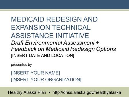 Healthy Alaska Plan  MEDICAID REDESIGN AND EXPANSION TECHNICAL ASSISTANCE INITIATIVE Draft Environmental Assessment.