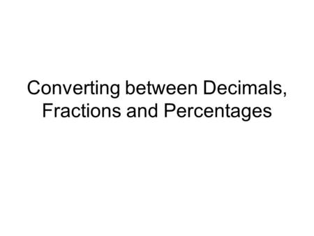 Converting between Decimals, Fractions and Percentages.