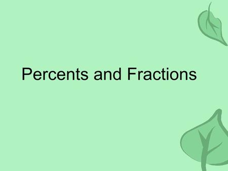 "Percents and Fractions. Vocabulary A percent is a ratio that compares a number to 100. It means ""per 100."" 49 out of 100 is 49%."