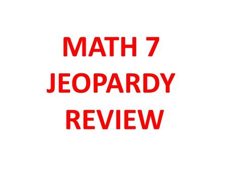 MATH 7 JEOPARDY REVIEW. What are the coordinates for of the following points? A___ B _____ E _____ G _____ K _____ H _____ Unit 1.