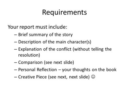 Requirements Your report must include: – Brief summary of the story – Description of the main character(s) – Explanation of the conflict (without telling.