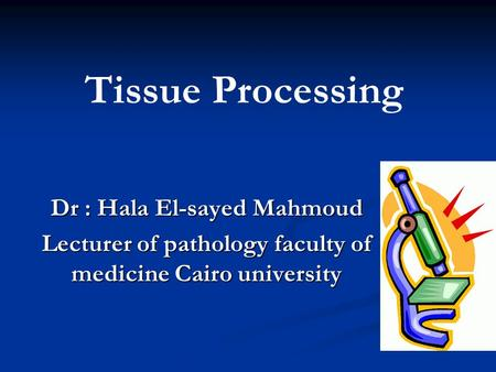 Tissue Processing Dr : Hala El-sayed Mahmoud
