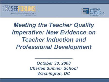 Meeting the Teacher Quality Imperative: New Evidence on Teacher Induction and Professional Development ————————— October 30, 2008 Charles Sumner School.