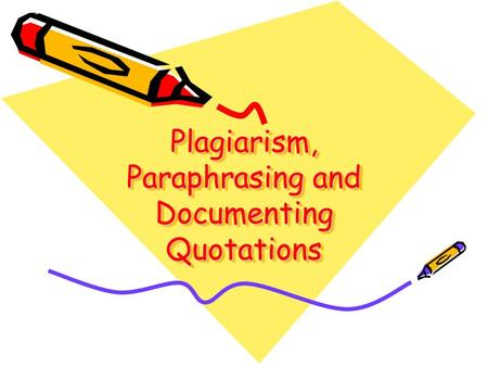 Plagiarism, Paraphrasing and Documenting Quotations.