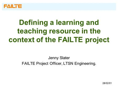 Defining a learning and teaching resource in the context of the FAILTE project Jenny Slater FAILTE Project Officer, LTSN Engineering. 28/02/01.
