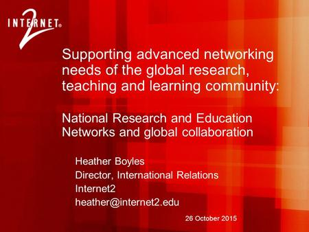 26 October 2015 Supporting advanced networking needs of the global research, teaching and learning community: National Research and Education Networks.