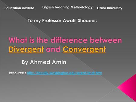Cairo UniversityEducation institute English Teaching Methodology To my Professor Awatif Shoaeer: Resource :