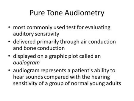 Pure Tone Audiometry most commonly used test for evaluating auditory sensitivity delivered primarily through air conduction and bone conduction displayed.