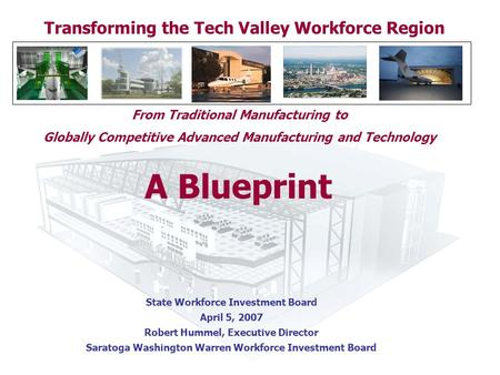 Transforming the Tech Valley Workforce Region A Blueprint From Traditional Manufacturing to Globally Competitive Advanced Manufacturing and Technology.