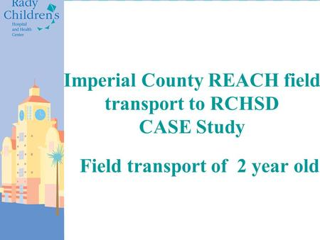 Imperial County REACH field transport to RCHSD CASE Study Field transport of 2 year old 24% 77% 52%
