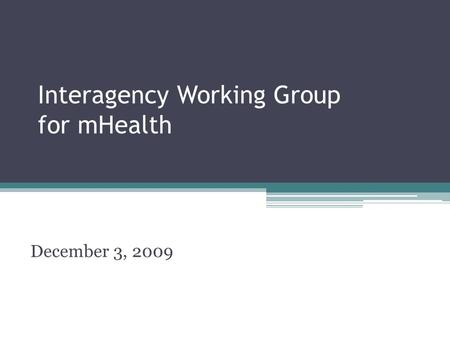 Interagency Working Group for mHealth December 3, 2009.