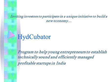 HydCubator Program to help young entrepreneurs to establish technically sound and efficiently managed profitable startups in India Inviting investors to.