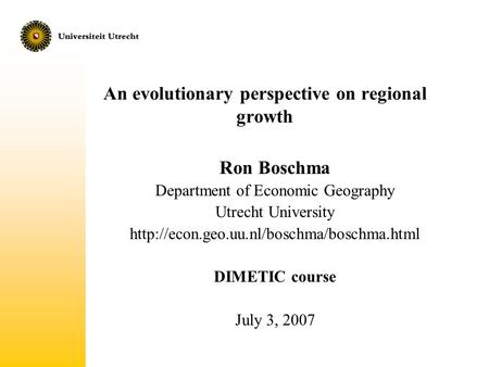 An evolutionary perspective on regional growth Ron Boschma Department of Economic Geography Utrecht University