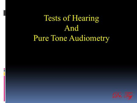 Tests of Hearing And Pure Tone Audiometry. Objective.