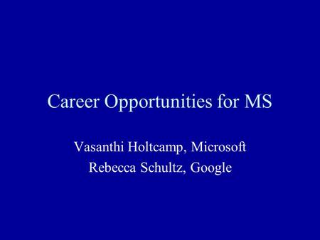 Career Opportunities for MS Vasanthi Holtcamp, Microsoft Rebecca Schultz, Google.
