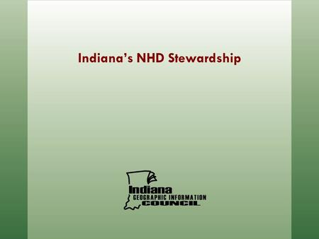 Indiana's NHD Stewardship. Coordination of Indiana GIS through dissemination of data and data products, education and outreach, adoption of standards,