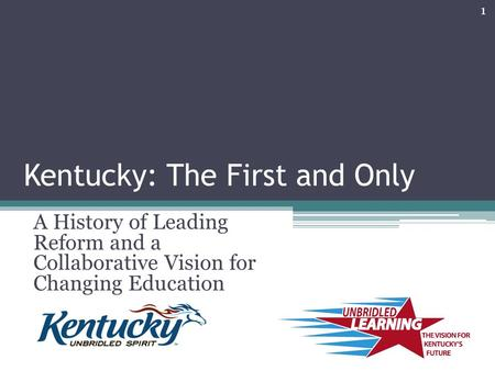 Kentucky: The First and Only A History of Leading Reform and a Collaborative Vision for Changing Education 1.
