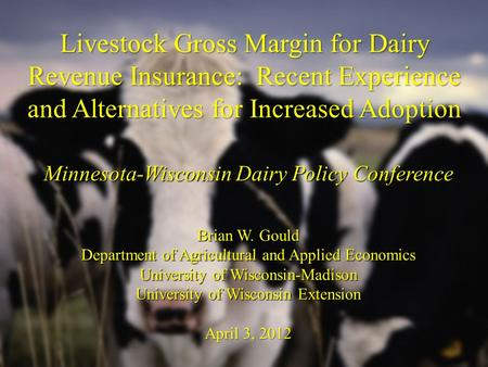 Livestock Gross Margin for Dairy Revenue Insurance: Recent Experience and Alternatives for Increased Adoption Minnesota-Wisconsin Dairy Policy Conference.