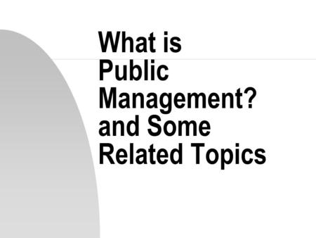 What is Public Management? and Some Related Topics.
