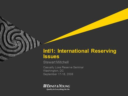 Casualty Loss Reserve Seminar Washington, DC September 17-18, 2008 Intl1: International Reserving Issues Stewart Mitchell INSTRUCTIONS This template is.