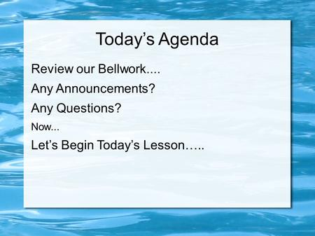 Today's Agenda Review our Bellwork.... Any Announcements? Any Questions? Now... Let's Begin Today's Lesson…..